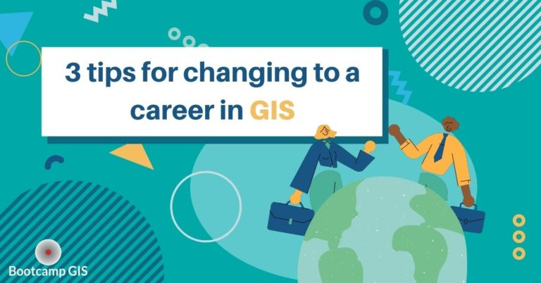 3 helpful tips for changing to a GIS career